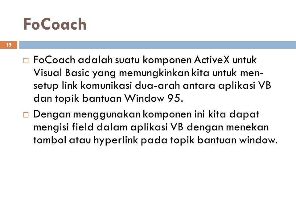 FoCoach 19  FoCoach adalah suatu komponen ActiveX untuk Visual Basic yang memungkinkan kita untuk men- setup link komunikasi dua-arah antara aplikasi