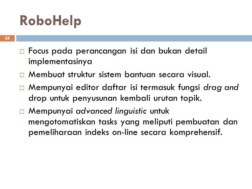 RoboHelp 24  Focus pada perancangan isi dan bukan detail implementasinya  Membuat struktur sistem bantuan secara visual.  Mempunyai editor daftar i