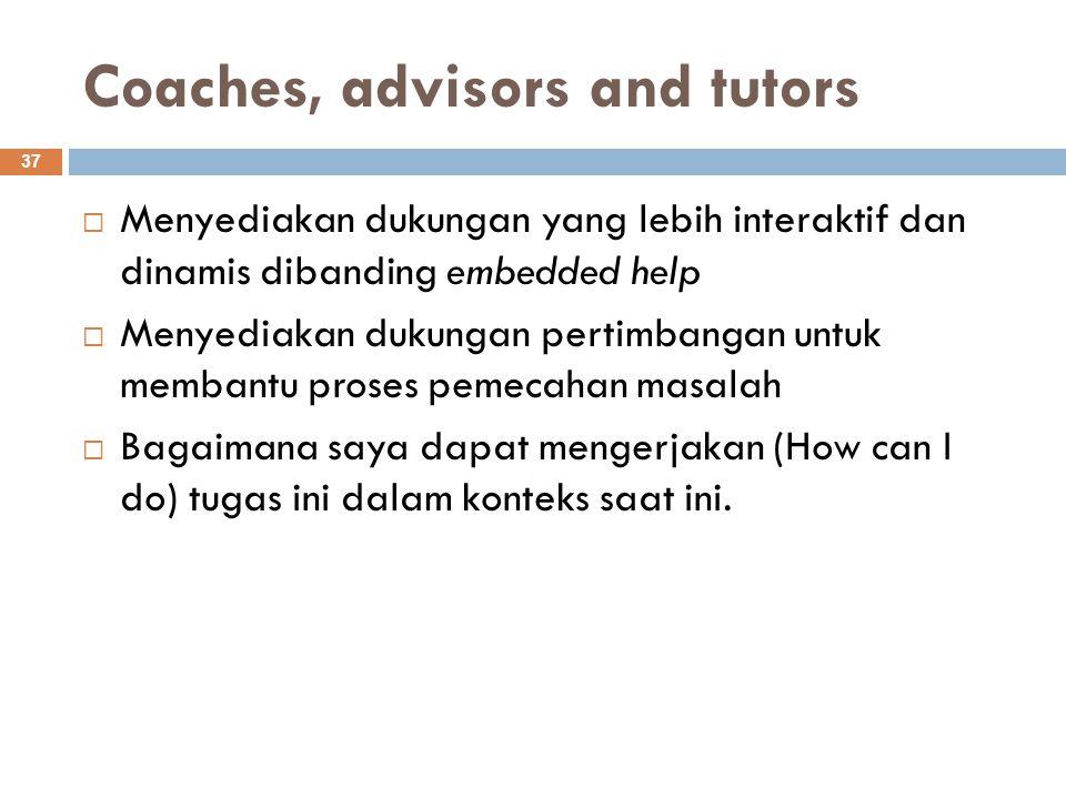 Coaches, advisors and tutors 37  Menyediakan dukungan yang lebih interaktif dan dinamis dibanding embedded help  Menyediakan dukungan pertimbangan u