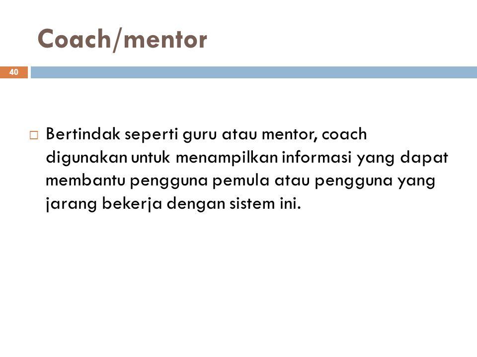 Coach/mentor 40  Bertindak seperti guru atau mentor, coach digunakan untuk menampilkan informasi yang dapat membantu pengguna pemula atau pengguna ya