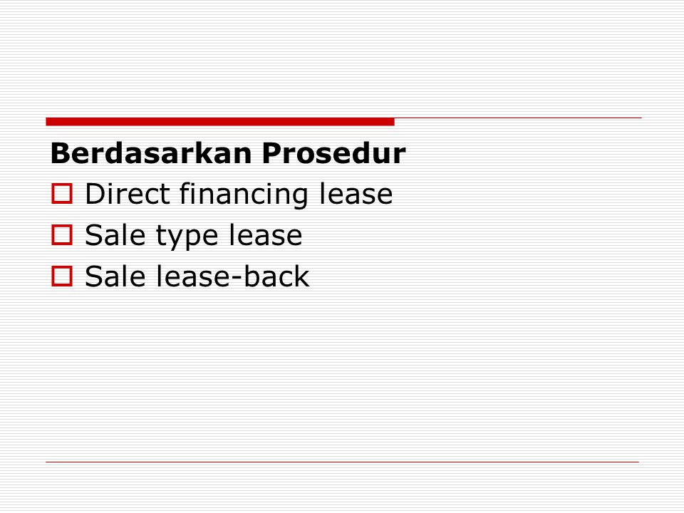 Berdasarkan Prosedur  Direct financing lease  Sale type lease  Sale lease-back