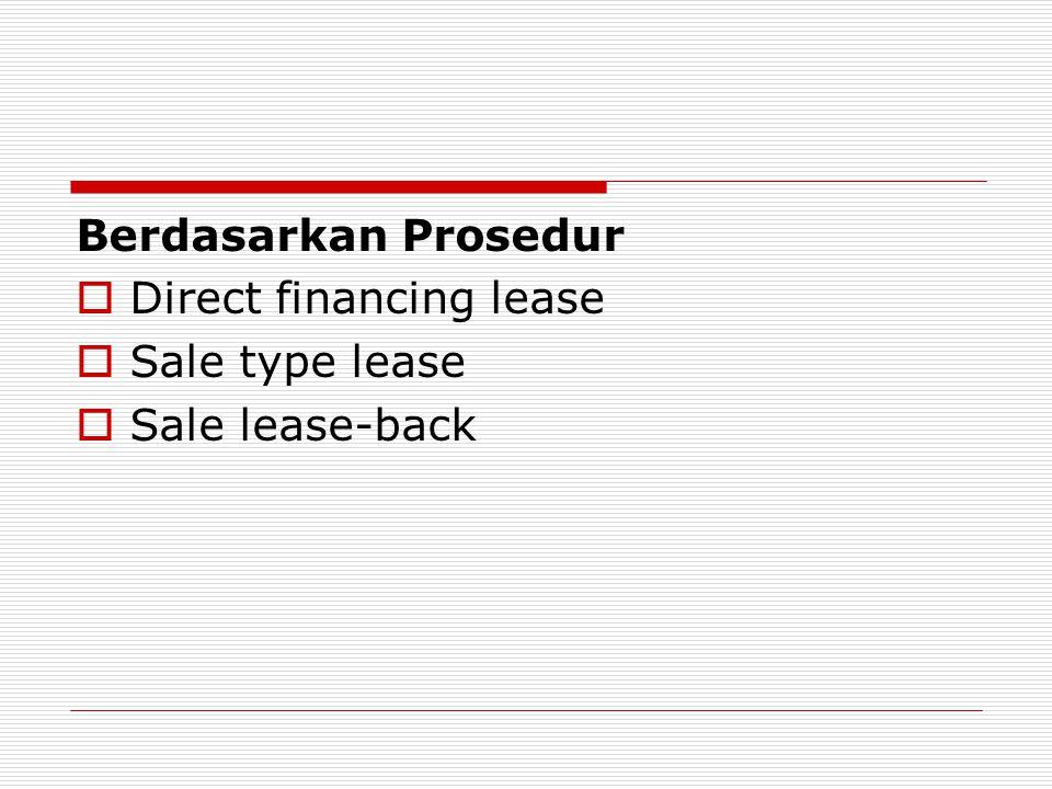 Berdasarkan Prosedur  Direct financing lease  Sale type lease  Sale lease-back