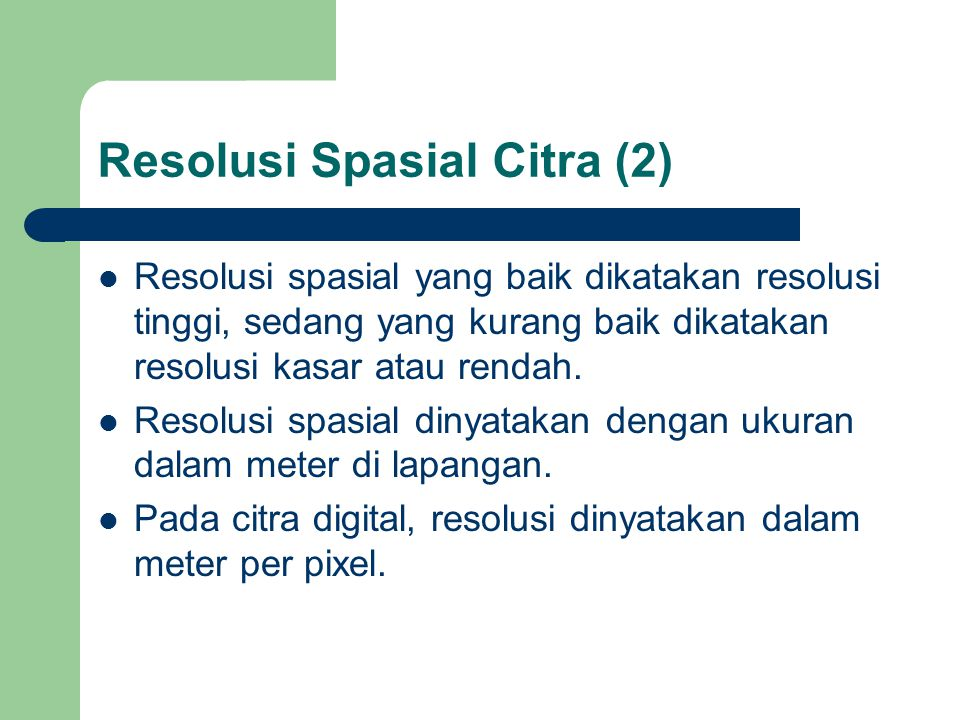 Resolusi Spasial Citra (2)  Resolusi spasial yang baik dikatakan resolusi tinggi, sedang yang kurang baik dikatakan resolusi kasar atau rendah.