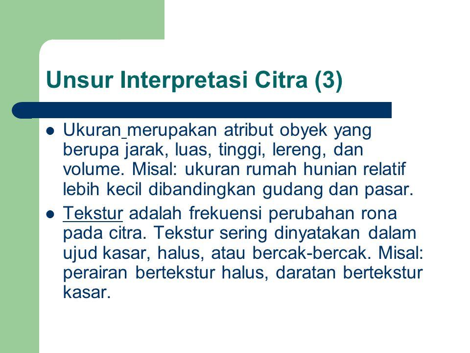Unsur Interpretasi Citra (3)  Ukuran merupakan atribut obyek yang berupa jarak, luas, tinggi, lereng, dan volume.