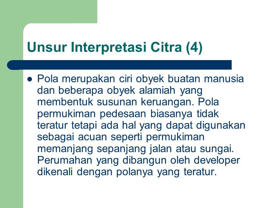 Unsur Interpretasi Citra (4)  Pola merupakan ciri obyek buatan manusia dan beberapa obyek alamiah yang membentuk susunan keruangan.