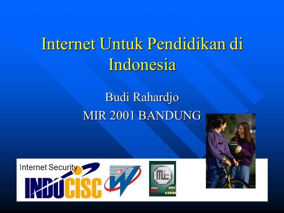 Internet Untuk Pendidikan di Indonesia Budi Rahardjo MIR 2001 BANDUNG Internet Security