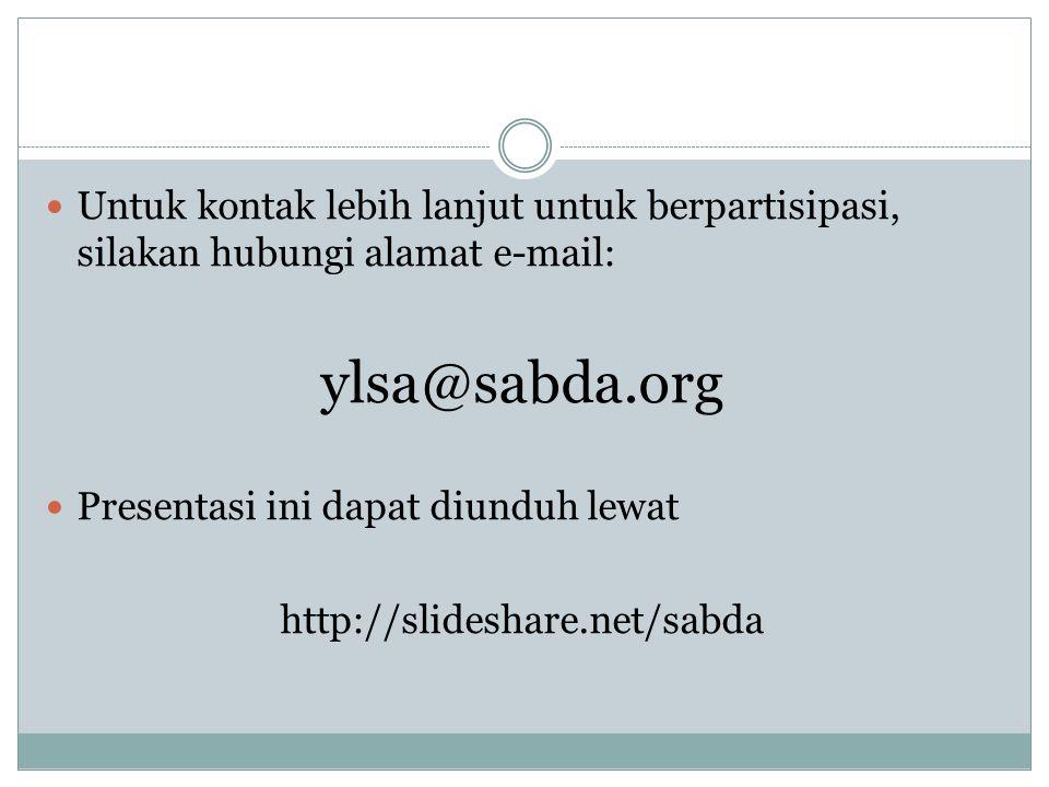  Untuk kontak lebih lanjut untuk berpartisipasi, silakan hubungi alamat e-mail: ylsa@sabda.org  Presentasi ini dapat diunduh lewat http://slideshare