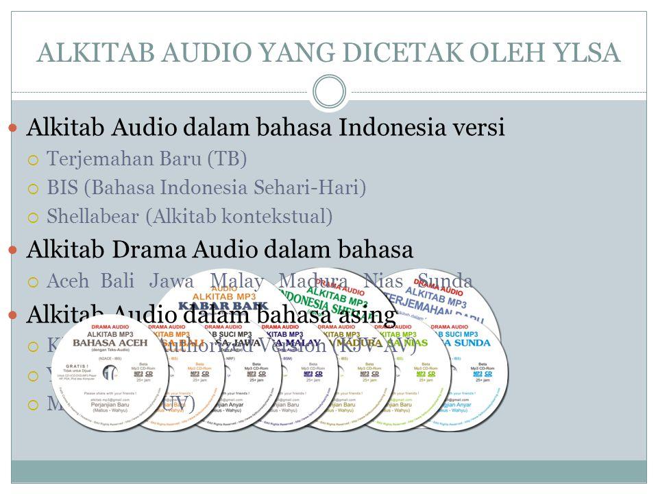 ALKITAB AUDIO YANG DICETAK OLEH YLSA  Alkitab Audio dalam bahasa Indonesia versi  Terjemahan Baru (TB)  BIS (Bahasa Indonesia Sehari-Hari)  Shella