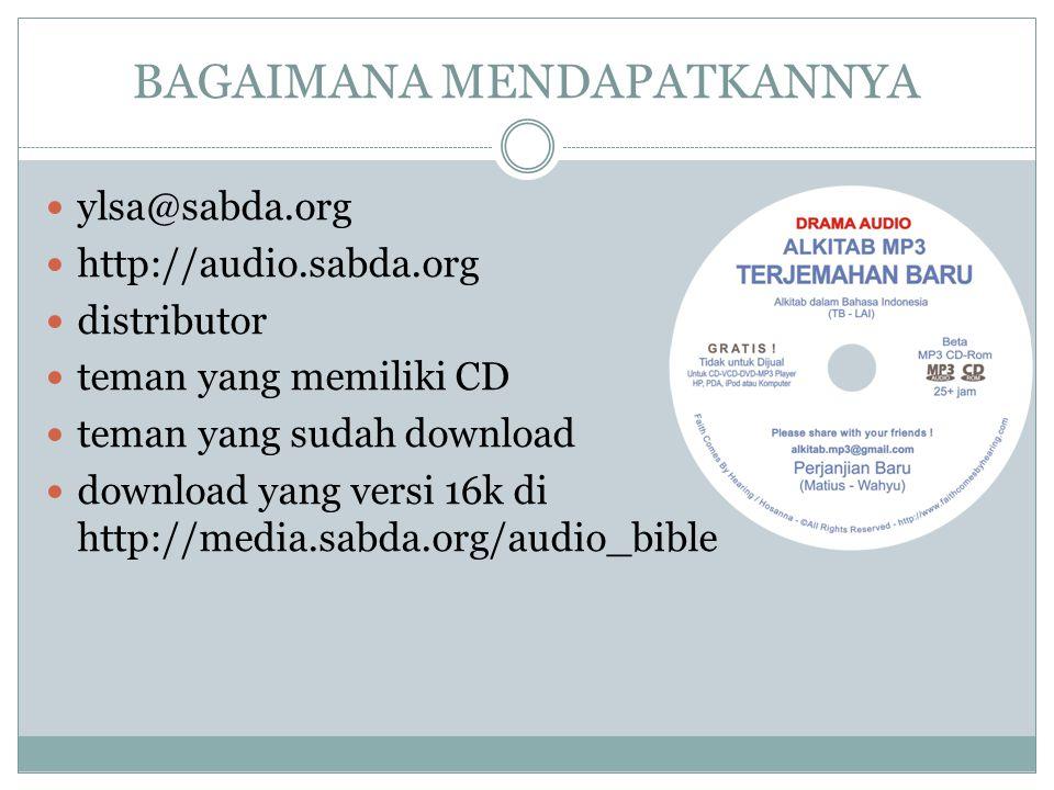 BAGAIMANA MENDAPATKANNYA  ylsa@sabda.org  http://audio.sabda.org  distributor  teman yang memiliki CD  teman yang sudah download  download yang