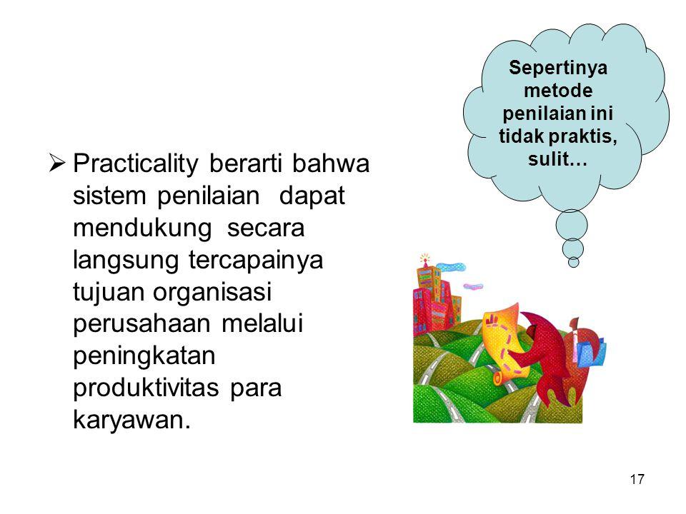 17  Practicality berarti bahwa sistem penilaian dapat mendukung secara langsung tercapainya tujuan organisasi perusahaan melalui peningkatan produkti
