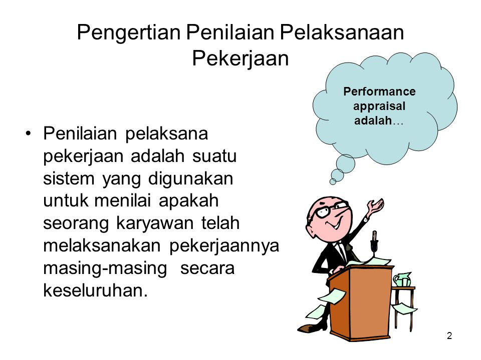 2 Pengertian Penilaian Pelaksanaan Pekerjaan •Penilaian pelaksana pekerjaan adalah suatu sistem yang digunakan untuk menilai apakah seorang karyawan t