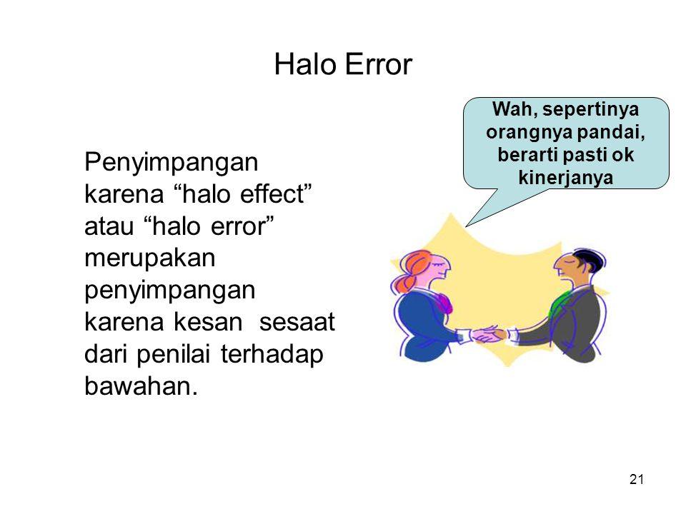 """21 Halo Error Penyimpangan karena """"halo effect"""" atau """"halo error"""" merupakan penyimpangan karena kesan sesaat dari penilai terhadap bawahan. Wah, seper"""