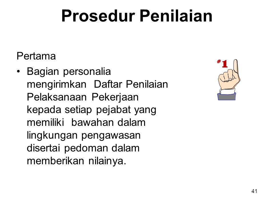 41 Prosedur Penilaian Pertama •Bagian personalia mengirimkan Daftar Penilaian Pelaksanaan Pekerjaan kepada setiap pejabat yang memiliki bawahan dalam