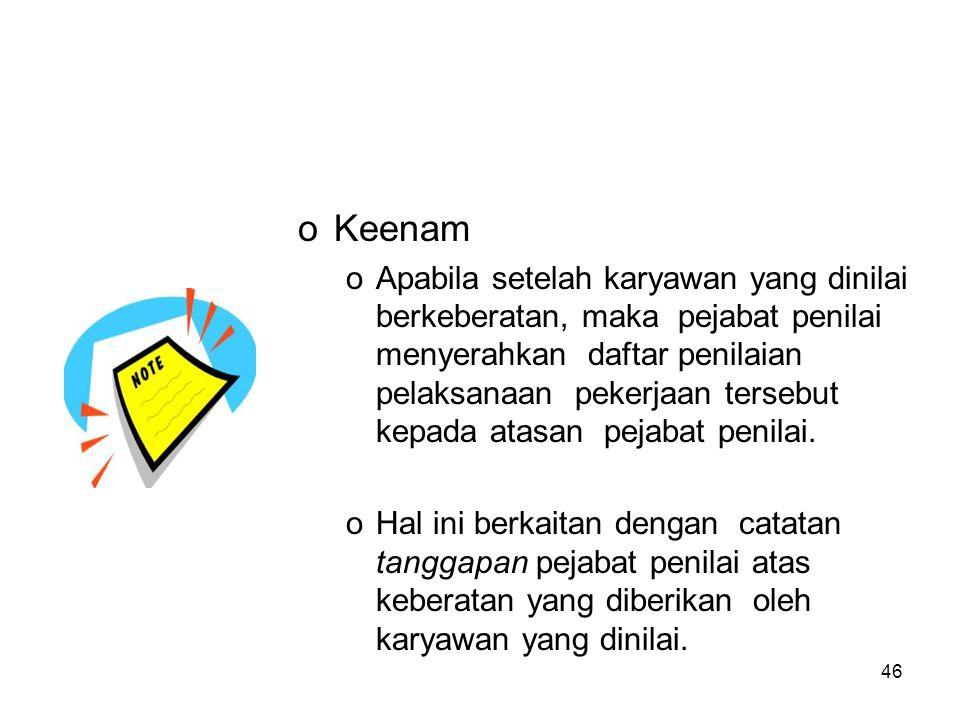 46 oKeenam oApabila setelah karyawan yang dinilai berkeberatan, maka pejabat penilai menyerahkan daftar penilaian pelaksanaan pekerjaan tersebut kepad