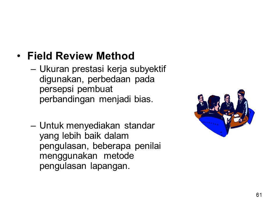 61 •Field Review Method –Ukuran prestasi kerja subyektif digunakan, perbedaan pada persepsi pembuat perbandingan menjadi bias. –Untuk menyediakan stan