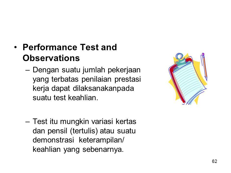 62 •Performance Test and Observations –Dengan suatu jumlah pekerjaan yang terbatas penilaian prestasi kerja dapat dilaksanakanpada suatu test keahlian