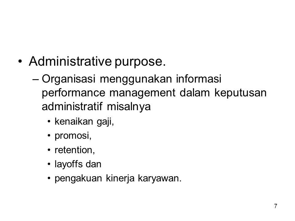 7 •Administrative purpose. –Organisasi menggunakan informasi performance management dalam keputusan administratif misalnya •kenaikan gaji, •promosi, •