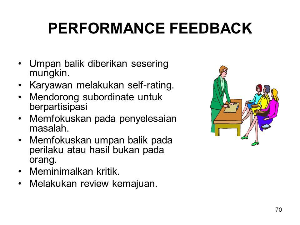 70 PERFORMANCE FEEDBACK •Umpan balik diberikan sesering mungkin. •Karyawan melakukan self-rating. •Mendorong subordinate untuk berpartisipasi •Memfoku