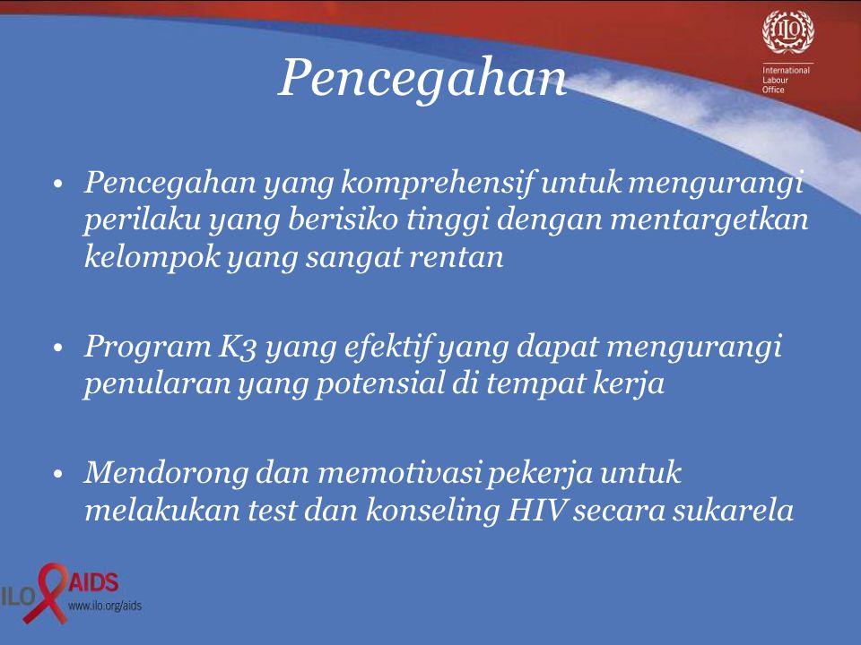 Pencegahan •Pencegahan yang komprehensif untuk mengurangi perilaku yang berisiko tinggi dengan mentargetkan kelompok yang sangat rentan •Program K3 yang efektif yang dapat mengurangi penularan yang potensial di tempat kerja •Mendorong dan memotivasi pekerja untuk melakukan test dan konseling HIV secara sukarela