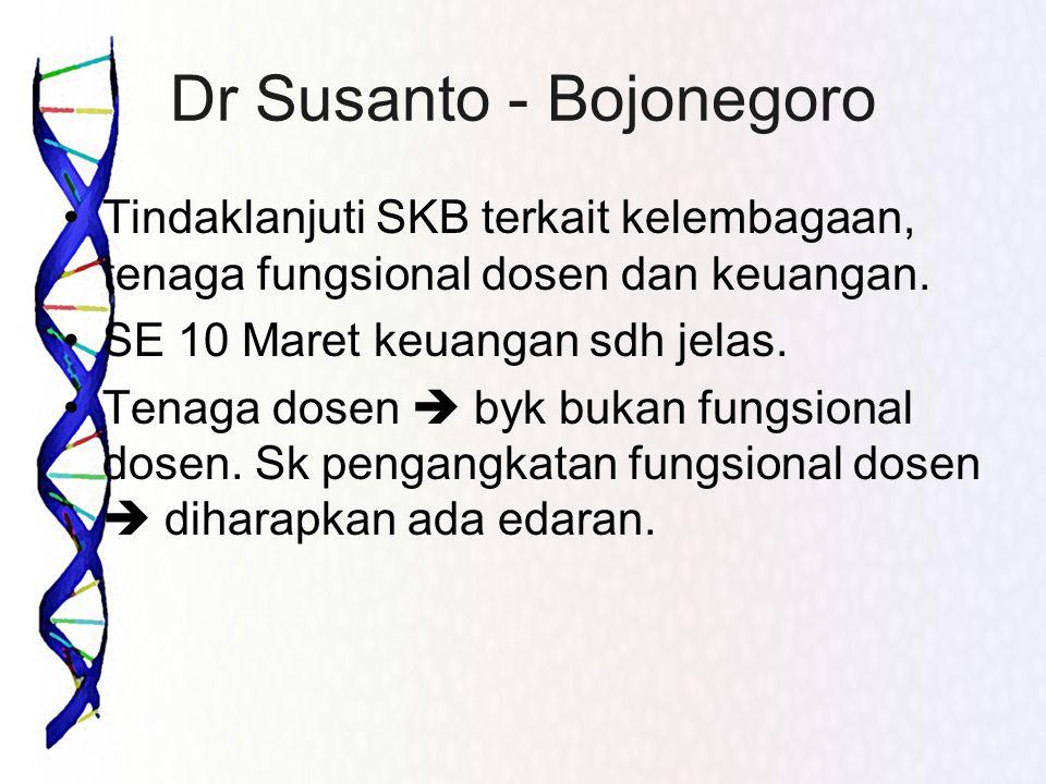 Dr Susanto - Bojonegoro •Tindaklanjuti SKB terkait kelembagaan, tenaga fungsional dosen dan keuangan. •SE 10 Maret keuangan sdh jelas. •Tenaga dosen 