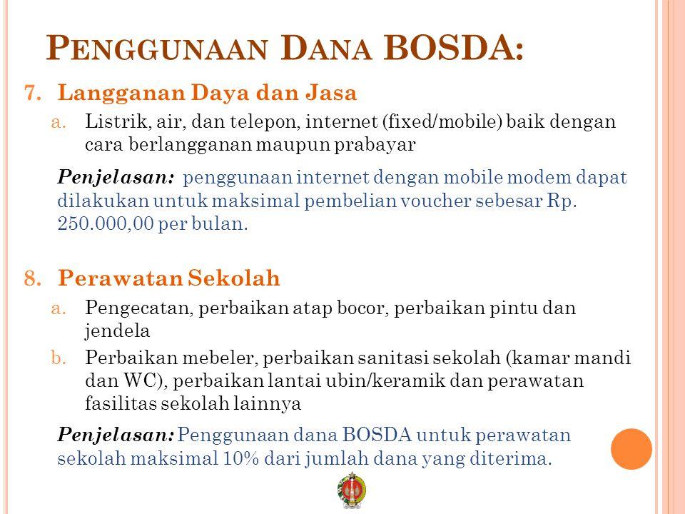 P ENGGUNAAN D ANA BOSDA: 7.Langganan Daya dan Jasa a.Listrik, air, dan telepon, internet (fixed/mobile) baik dengan cara berlangganan maupun prabayar Penjelasan: penggunaan internet dengan mobile modem dapat dilakukan untuk maksimal pembelian voucher sebesar Rp.