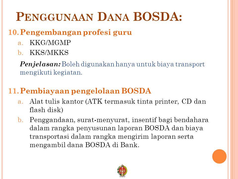 P ENGGUNAAN D ANA BOSDA: 10.Pengembangan profesi guru a.KKG/MGMP b.KKS/MKKS Penjelasan: Boleh digunakan hanya untuk biaya transport mengikuti kegiatan.