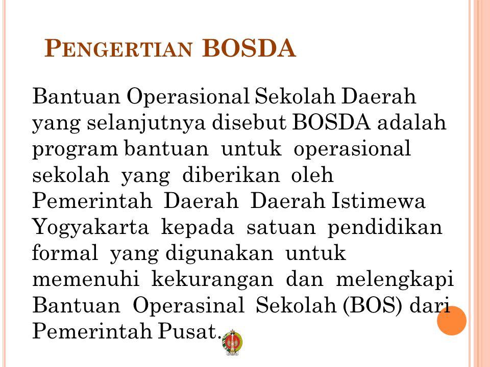 P ENGERTIAN BOSDA Bantuan Operasional Sekolah Daerah yang selanjutnya disebut BOSDA adalah program bantuan untuk operasional sekolah yang diberikan oleh Pemerintah Daerah Daerah Istimewa Yogyakarta kepada satuan pendidikan formal yang digunakan untuk memenuhi kekurangan dan melengkapi Bantuan Operasinal Sekolah (BOS) dari Pemerintah Pusat.