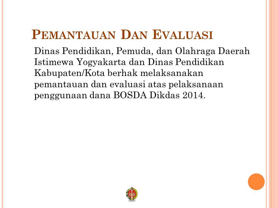 P EMANTAUAN D AN E VALUASI Dinas Pendidikan, Pemuda, dan Olahraga Daerah Istimewa Yogyakarta dan Dinas Pendidikan Kabupaten/Kota berhak melaksanakan pemantauan dan evaluasi atas pelaksanaan penggunaan dana BOSDA Dikdas 2014.