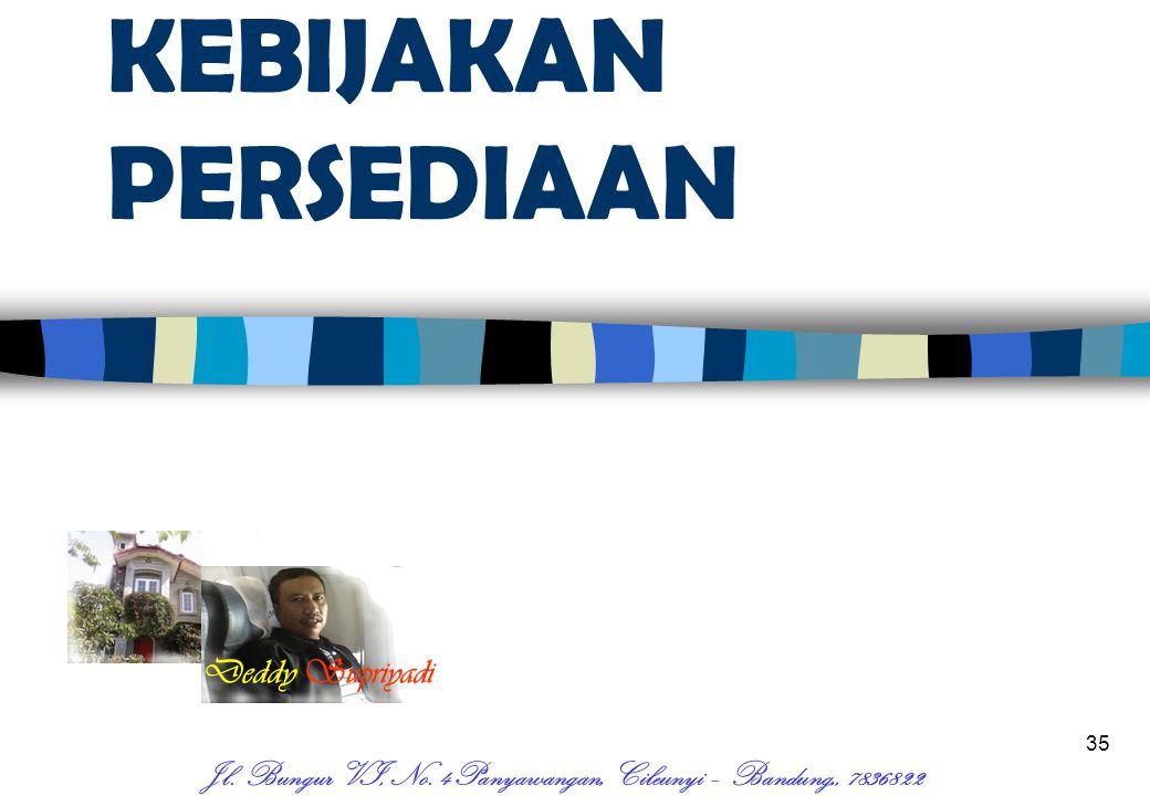 35 KEBIJAKAN PERSEDIAAN Deddy Supriyadi Jl. Bungur VI, No. 4Panyawangan, Cileunyi – Bandung,, 7836822