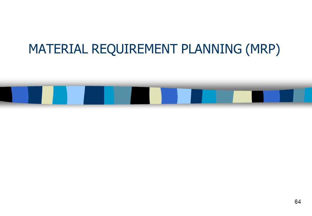 64 MATERIAL REQUIREMENT PLANNING (MRP)