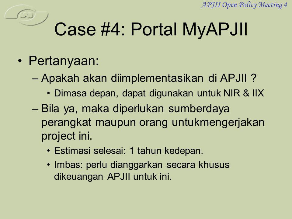 APJII Open Policy Meeting 4 Case #4: Portal MyAPJII •Pertanyaan: –Apakah akan diimplementasikan di APJII ? •Dimasa depan, dapat digunakan untuk NIR &