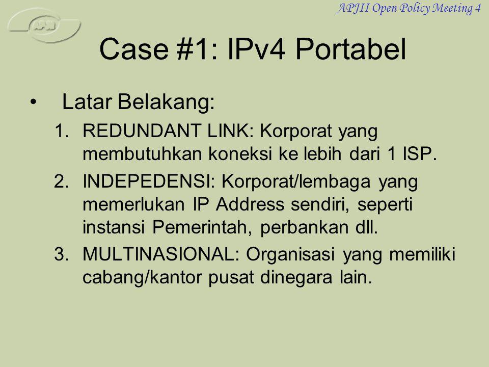 APJII Open Policy Meeting 4 Case #1: IPv4 Portabel •Latar Belakang: 1.REDUNDANT LINK: Korporat yang membutuhkan koneksi ke lebih dari 1 ISP. 2.INDEPED