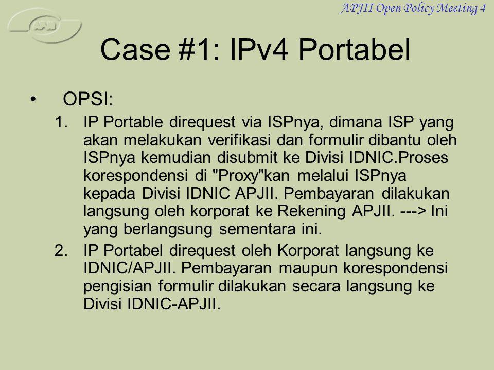 APJII Open Policy Meeting 4 Case #1: IPv4 Portabel •OPSI: 1.IP Portable direquest via ISPnya, dimana ISP yang akan melakukan verifikasi dan formulir d