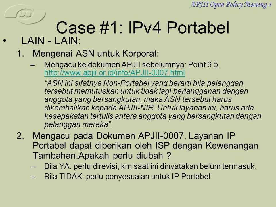 APJII Open Policy Meeting 4 Case #1: IPv4 Portabel •LAIN - LAIN: 1.Mengenai ASN untuk Korporat: –Mengacu ke dokumen APJII sebelumnya: Point 6.5.