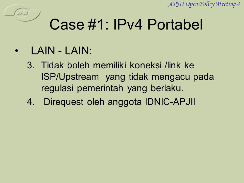 APJII Open Policy Meeting 4 Case #1: IPv4 Portabel •LAIN - LAIN: 3.Tidak boleh memiliki koneksi /link ke ISP/Upstream yang tidak mengacu pada regulasi