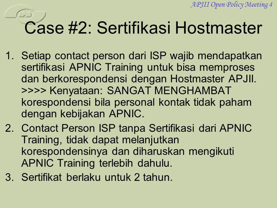 APJII Open Policy Meeting 4 Case #2: Sertifikasi Hostmaster 1.Setiap contact person dari ISP wajib mendapatkan sertifikasi APNIC Training untuk bisa m