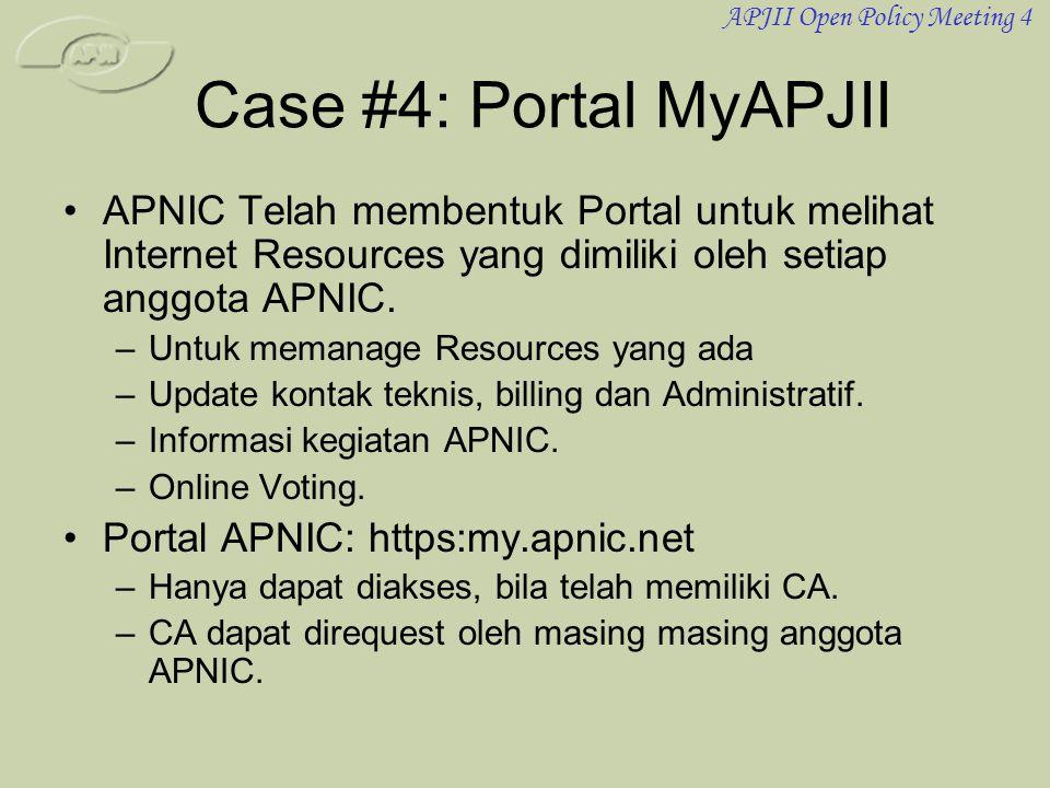 APJII Open Policy Meeting 4 Case #4: Portal MyAPJII •APNIC Telah membentuk Portal untuk melihat Internet Resources yang dimiliki oleh setiap anggota A