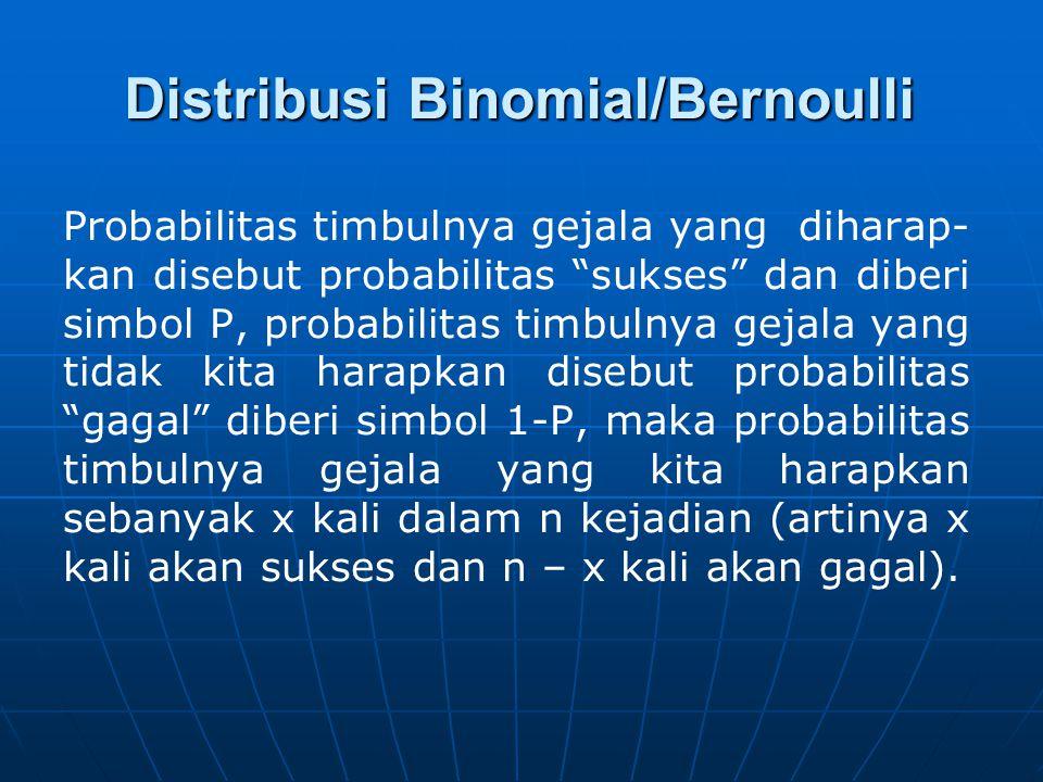 """Distribusi Binomial/Bernoulli Probabilitas timbulnya gejala yang diharap- kan disebut probabilitas """"sukses"""" dan diberi simbol P, probabilitas timbulny"""