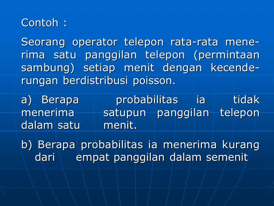 Contoh : Seorang operator telepon rata-rata mene- rima satu panggilan telepon (permintaan sambung) setiap menit dengan kecende- rungan berdistribusi p
