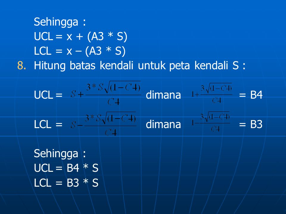 Sehingga : UCL= x + (A3 * S) LCL= x – (A3 * S) 8.
