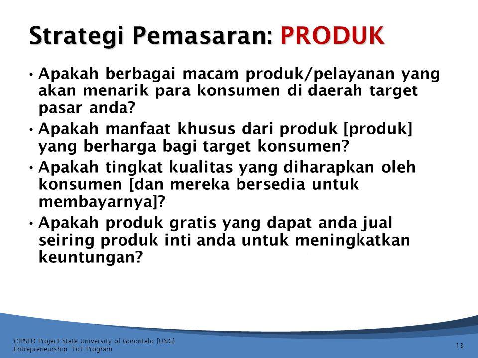 Strategi Pemasaran: PRODUK • Apakah berbagai macam produk/pelayanan yang akan menarik para konsumen di daerah target pasar anda? • Apakah manfaat khus