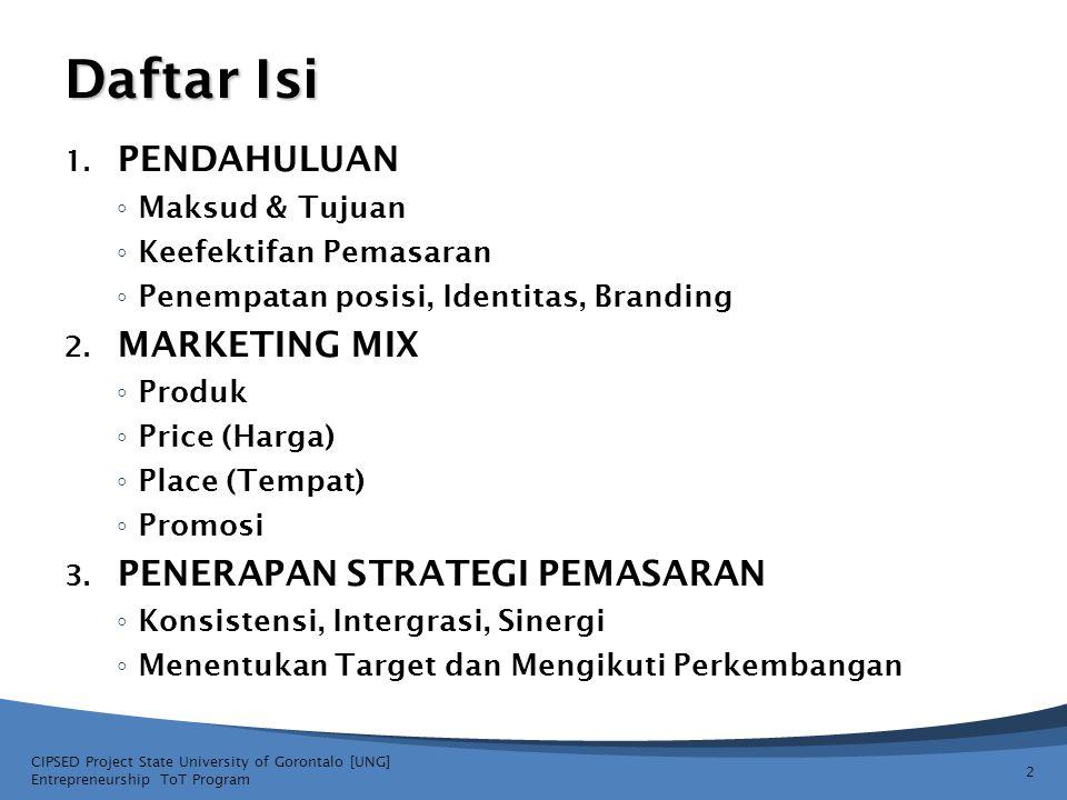 Daftar Isi 1. PENDAHULUAN ◦ Maksud & Tujuan ◦ Keefektifan Pemasaran ◦ Penempatan posisi, Identitas, Branding 2. MARKETING MIX ◦ Produk ◦ Price (Harga)