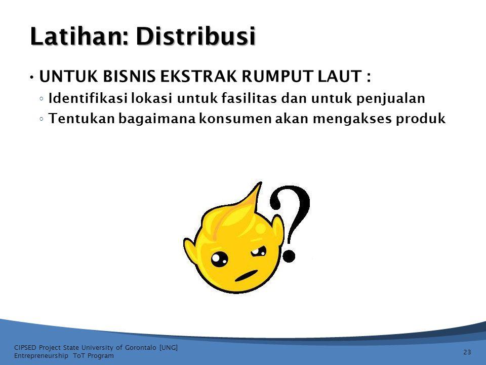 Latihan: Distribusi • UNTUK BISNIS EKSTRAK RUMPUT LAUT : ◦ Identifikasi lokasi untuk fasilitas dan untuk penjualan ◦ Tentukan bagaimana konsumen akan