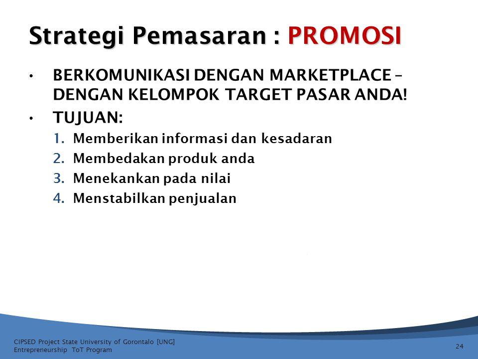 Strategi Pemasaran : PROMOSI • BERKOMUNIKASI DENGAN MARKETPLACE – DENGAN KELOMPOK TARGET PASAR ANDA! • TUJUAN: 1.Memberikan informasi dan kesadaran 2.