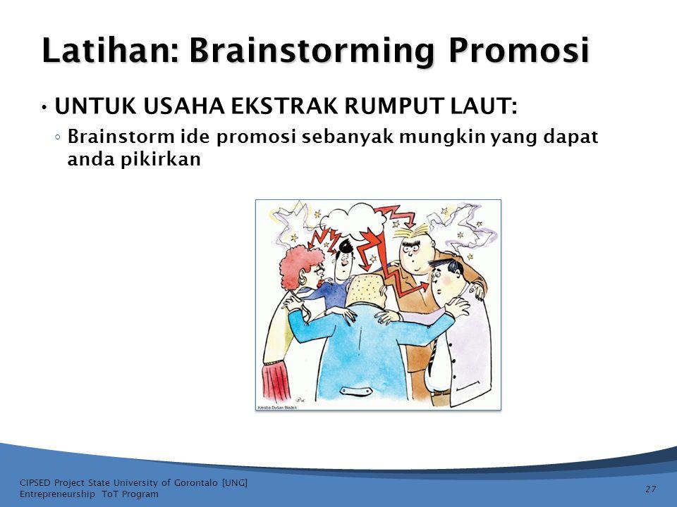 Latihan: Brainstorming Promosi • UNTUK USAHA EKSTRAK RUMPUT LAUT: ◦ Brainstorm ide promosi sebanyak mungkin yang dapat anda pikirkan CIPSED Project St