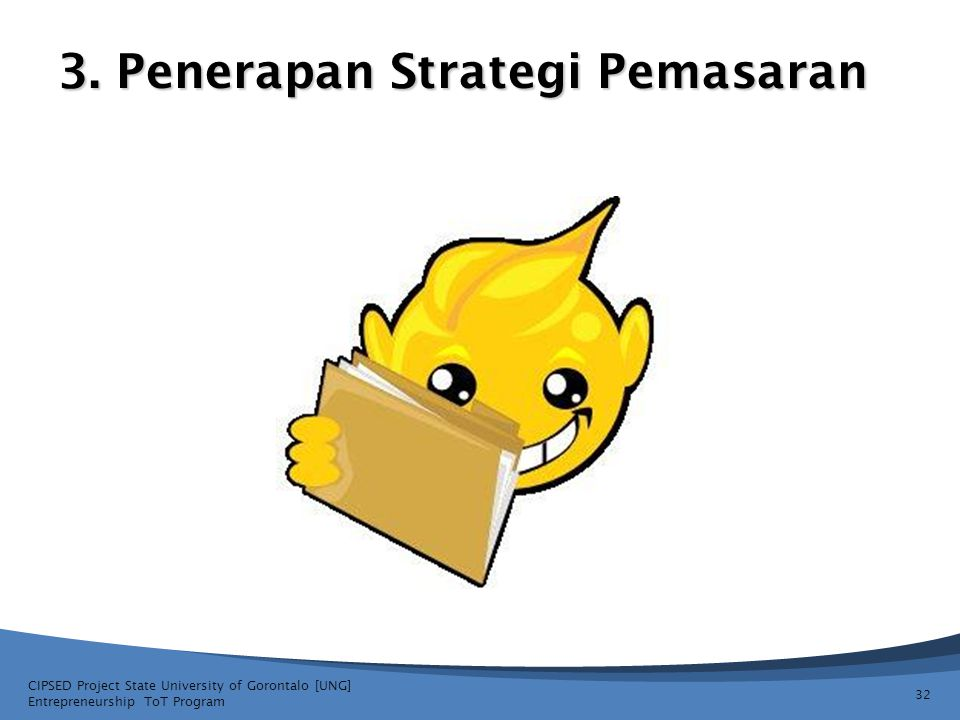 3. Penerapan Strategi Pemasaran CIPSED Project State University of Gorontalo [UNG] Entrepreneurship ToT Program 32