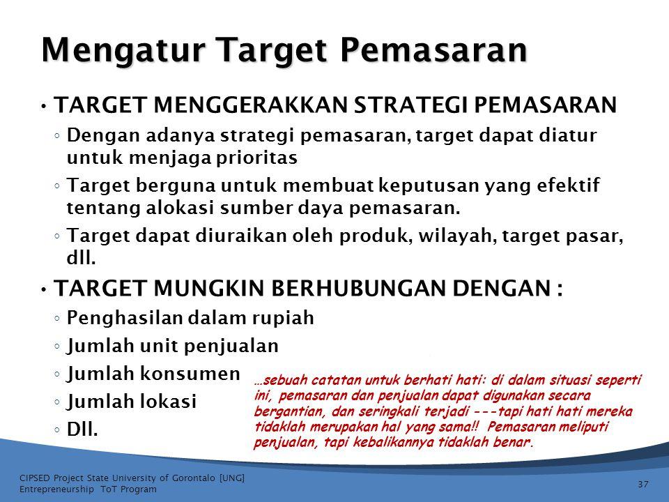 Mengatur Target Pemasaran • TARGET MENGGERAKKAN STRATEGI PEMASARAN ◦ Dengan adanya strategi pemasaran, target dapat diatur untuk menjaga prioritas ◦ T