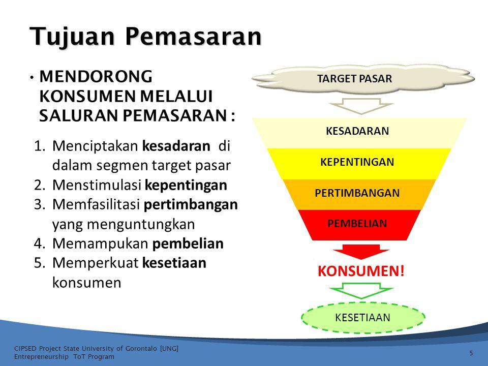 Tujuan Pemasaran • MENDORONG KONSUMEN MELALUI SALURAN PEMASARAN : CIPSED Project State University of Gorontalo [UNG] Entrepreneurship ToT Program 5 KE