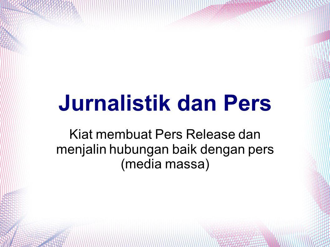 Jurnalistik dan Pers Kiat membuat Pers Release dan menjalin hubungan baik dengan pers (media massa)