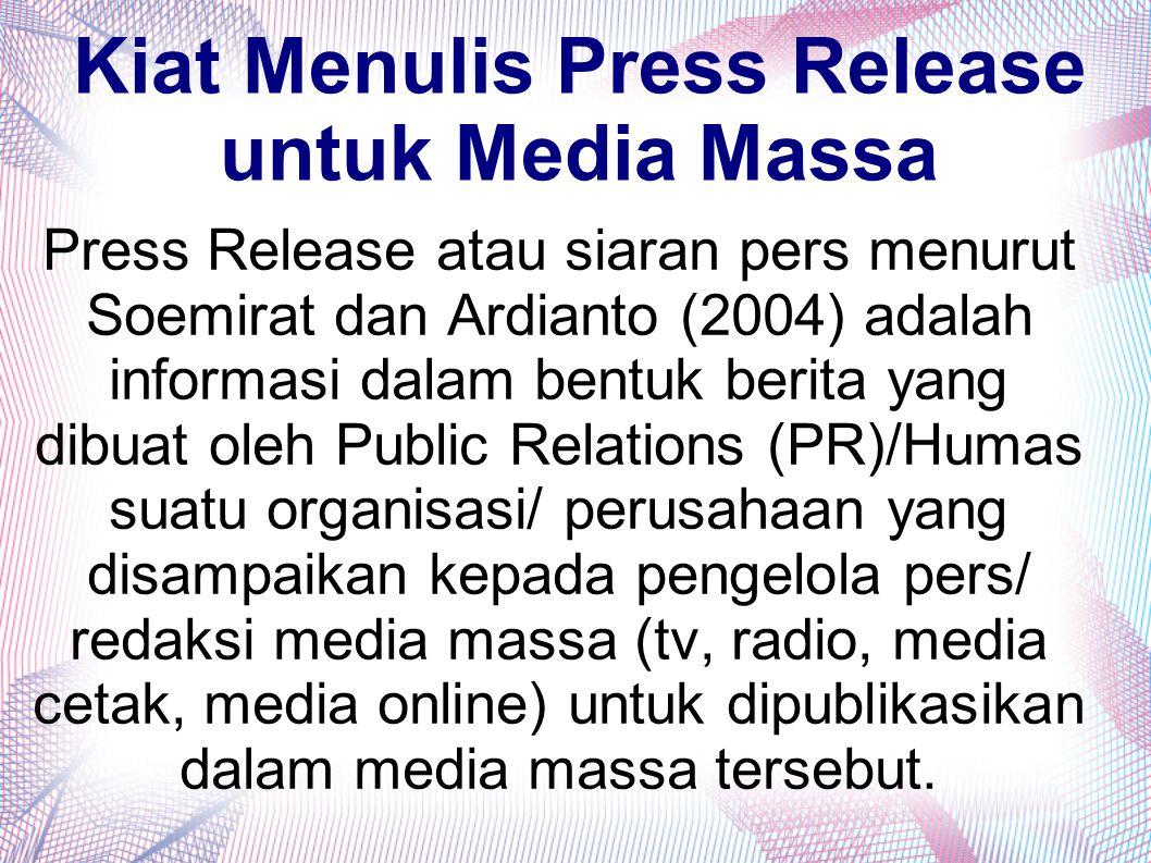 Kiat Menulis Press Release untuk Media Massa Press Release atau siaran pers menurut Soemirat dan Ardianto (2004) adalah informasi dalam bentuk berita